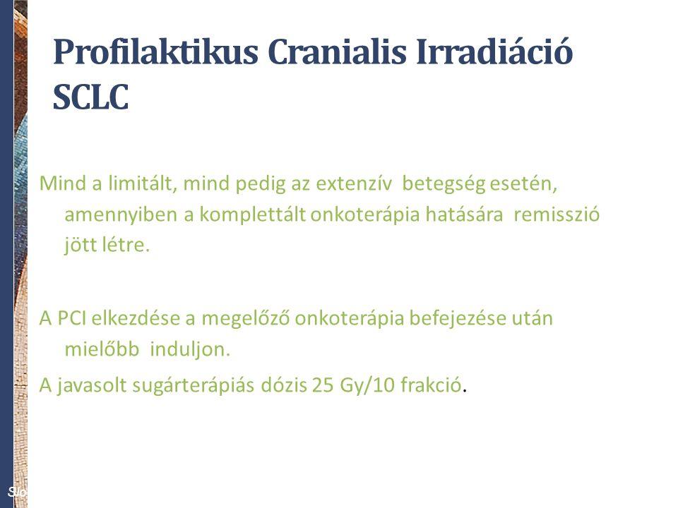 Profilaktikus Cranialis Irradiáció SCLC Mind a limitált, mind pedig az extenzív betegség esetén, amennyiben a komplettált onkoterápia hatására remisszió jött létre.