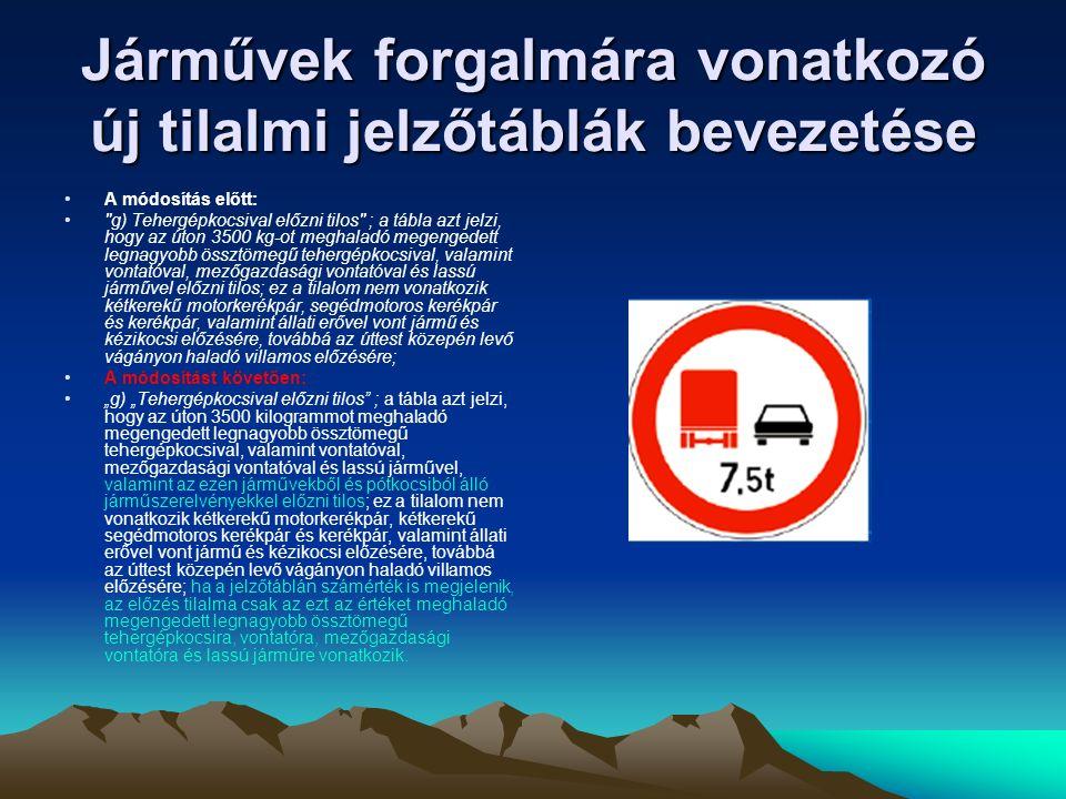 """Járművek forgalmára vonatkozó új tilalmi jelzőtáblák bevezetése A módosítás előtt: r) """"Tehergépkocsival behajtani tilos ; a tábla azt jelzi, hogy az útra tehergépkocsival - kivéve a legfeljebb 2500 kilogramm megengedett legnagyobb össztömegű, zárt kocsiszekrényű tehergépkocsit -, valamint vontatóval, mezőgazdasági vontatóval és lassú járművel behajtani tilos; ha a tábla súlyhatárt is megjelöl, csak az ezt meghaladó megengedett legnagyobb össztömegű ilyen járművel tilos behajtani; A módosítást követően: """"r) """"Tehergépkocsival behajtani tilos ; a tábla azt jelzi, hogy az útra tehergépkocsival – kivéve a legfeljebb 3500 kilogramm megengedett legnagyobb össztömegű, zárt kocsiszekrényű tehergépkocsit – valamint vontatóval, mezőgazdasági vontatóval és lassú járművel behajtani tilos; ha a tábla súlyhatárt is megjelöl, csak az ezt meghaladó megengedett legnagyobb össztömegű járművel tilos behajtani;"""