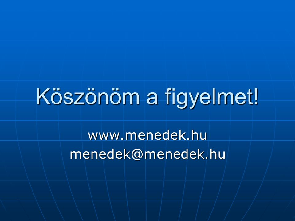 Köszönöm a figyelmet! www.menedek.humenedek@menedek.hu