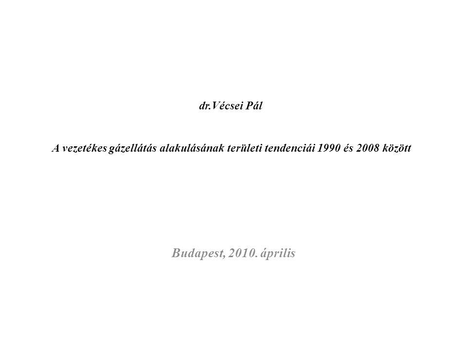 dr.Vécsei Pál A vezetékes gázellátás alakulásának területi tendenciái 1990 és 2008 között Budapest, 2010. április
