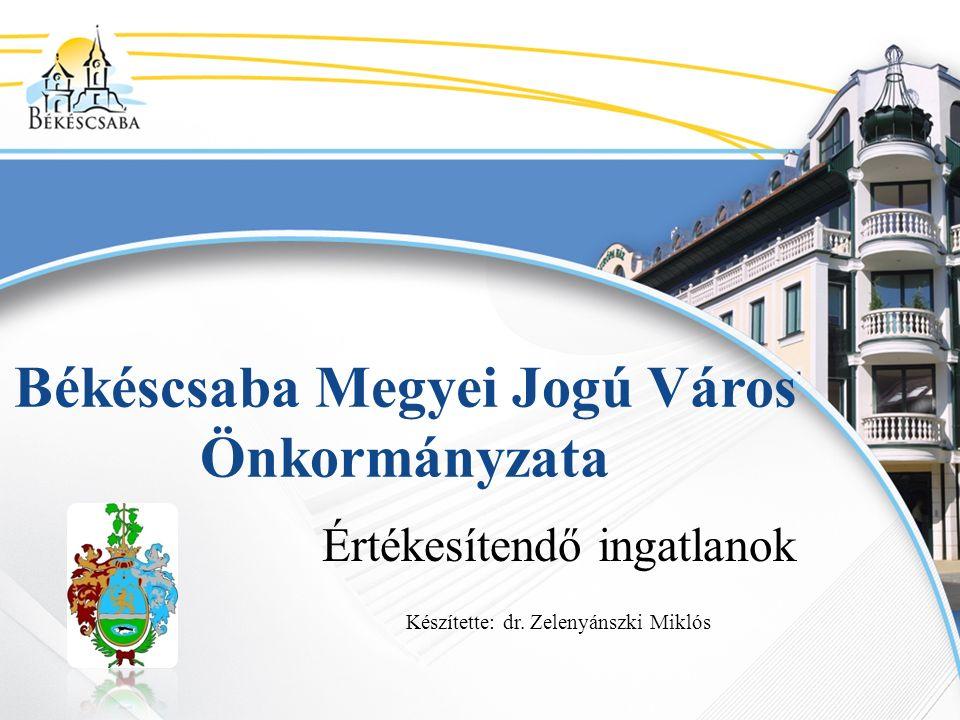 Békéscsaba Megyei Jogú Város Önkormányzata Értékesítendő ingatlanok Készítette: dr.