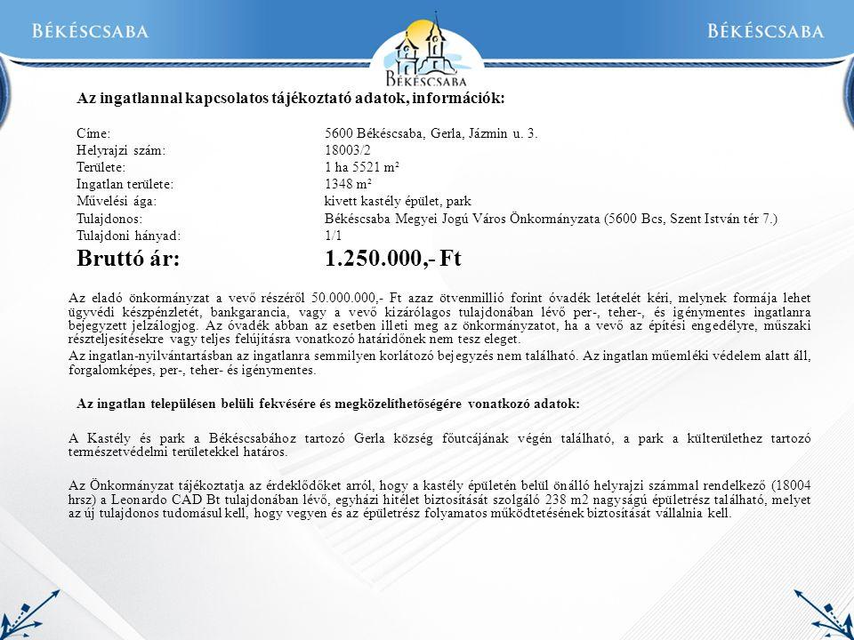 Az ingatlannal kapcsolatos tájékoztató adatok, információk: Címe:5600 Békéscsaba, Gerla, Jázmin u.