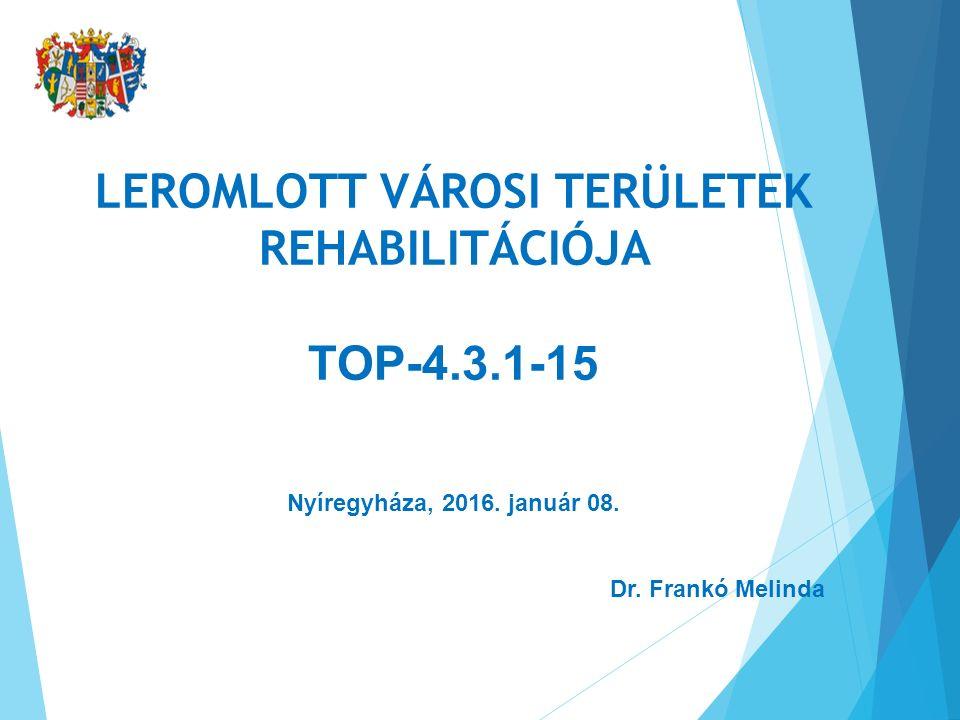 LEROMLOTT VÁROSI TERÜLETEK REHABILITÁCIÓJA TOP-4.3.1-15 Nyíregyháza, 2016.
