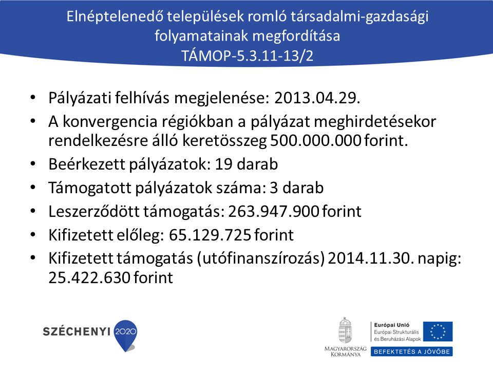 Elnéptelenedő települések romló társadalmi-gazdasági folyamatainak megfordítása TÁMOP-5.3.11-13/2 Pályázati felhívás megjelenése: 2013.04.29. A konver