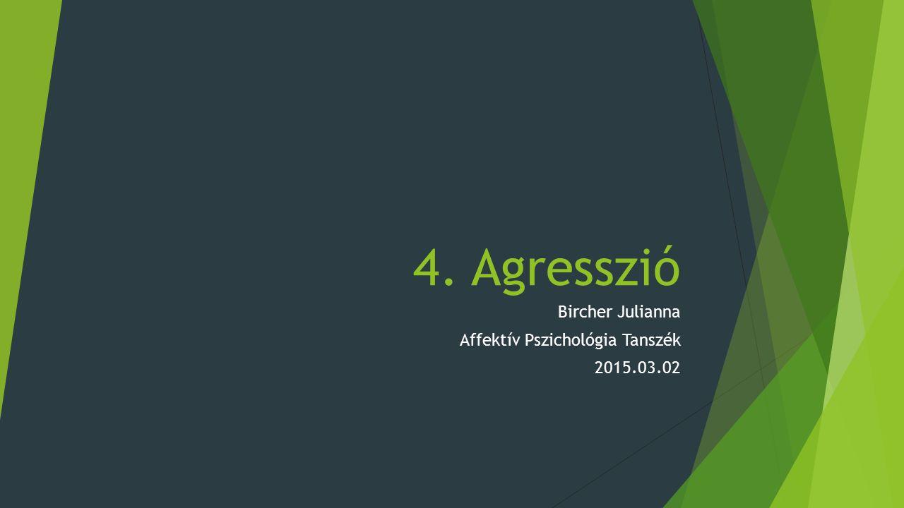 4. Agresszió Bircher Julianna Affektív Pszichológia Tanszék 2015.03.02