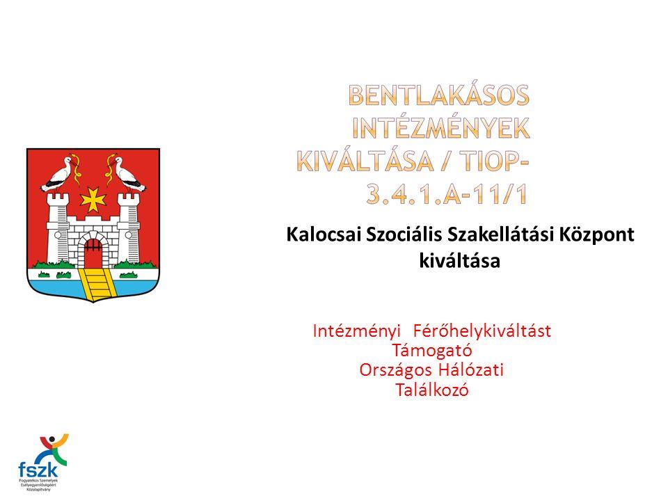 Intézményi Férőhelykiváltást Támogató Országos Hálózati Találkozó Kalocsai Szociális Szakellátási Központ kiváltása