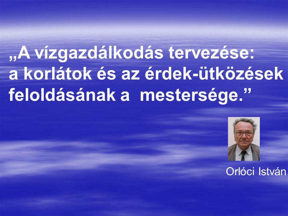 """""""A vízgazdálkodás tervezése: a korlátok és az érdek-ütközések feloldásának a mestersége."""" Orlóci István"""