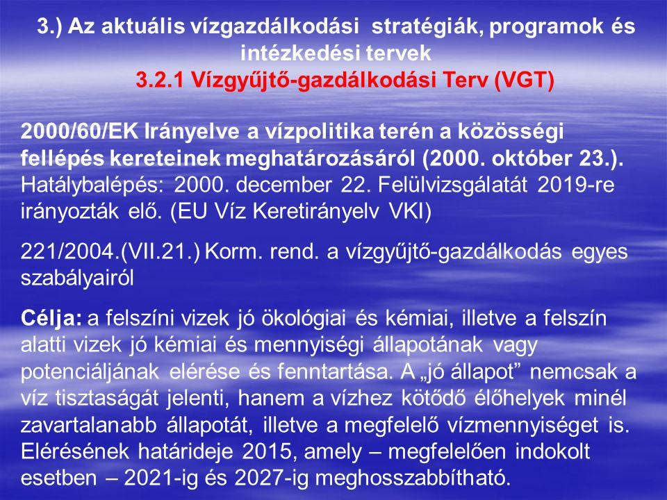 3.) Az aktuális vízgazdálkodási stratégiák, programok és intézkedési tervek 3.2.1 Vízgyűjtő-gazdálkodási Terv (VGT) 2000/60/EK Irányelve a vízpolitika terén a közösségi fellépés kereteinek meghatározásáról (2000.