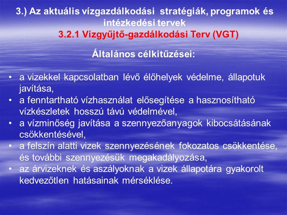 3.) Az aktuális vízgazdálkodási stratégiák, programok és intézkedési tervek 3.2.1 Vízgyűjtő-gazdálkodási Terv (VGT) Általános célkitűzései: a vizekkel