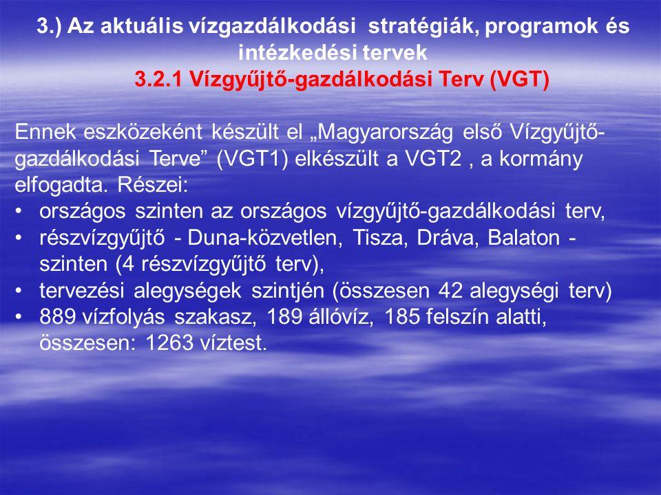 """3.) Az aktuális vízgazdálkodási stratégiák, programok és intézkedési tervek 3.2.1 Vízgyűjtő-gazdálkodási Terv (VGT) Ennek eszközeként készült el """"Magyarország első Vízgyűjtő- gazdálkodási Terve (VGT1) elkészült a VGT2, a kormány elfogadta."""