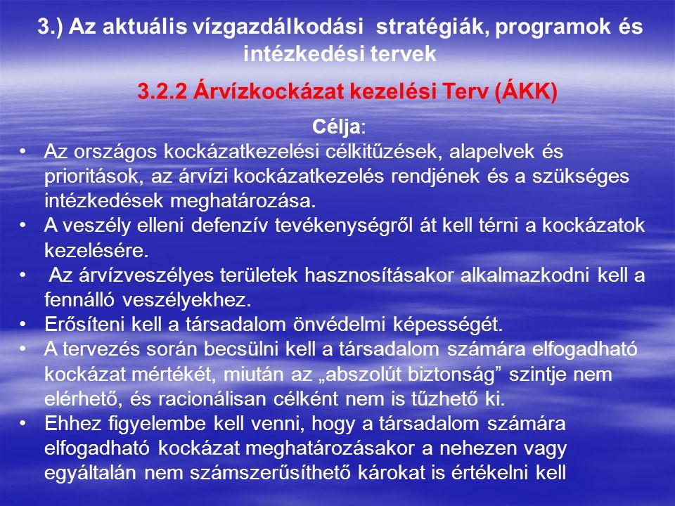 3.) Az aktuális vízgazdálkodási stratégiák, programok és intézkedési tervek 3.2.2 Árvízkockázat kezelési Terv (ÁKK) Célja: Az országos kockázatkezelés