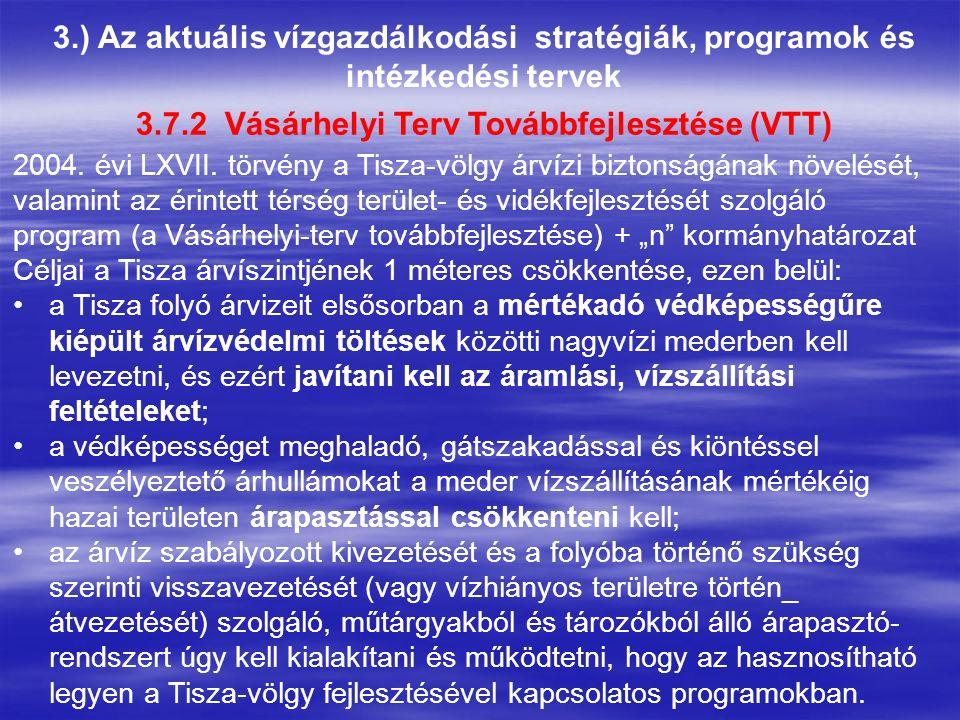 3.) Az aktuális vízgazdálkodási stratégiák, programok és intézkedési tervek 2004. évi LXVII. törvény a Tisza-völgy árvízi biztonságának növelését, val