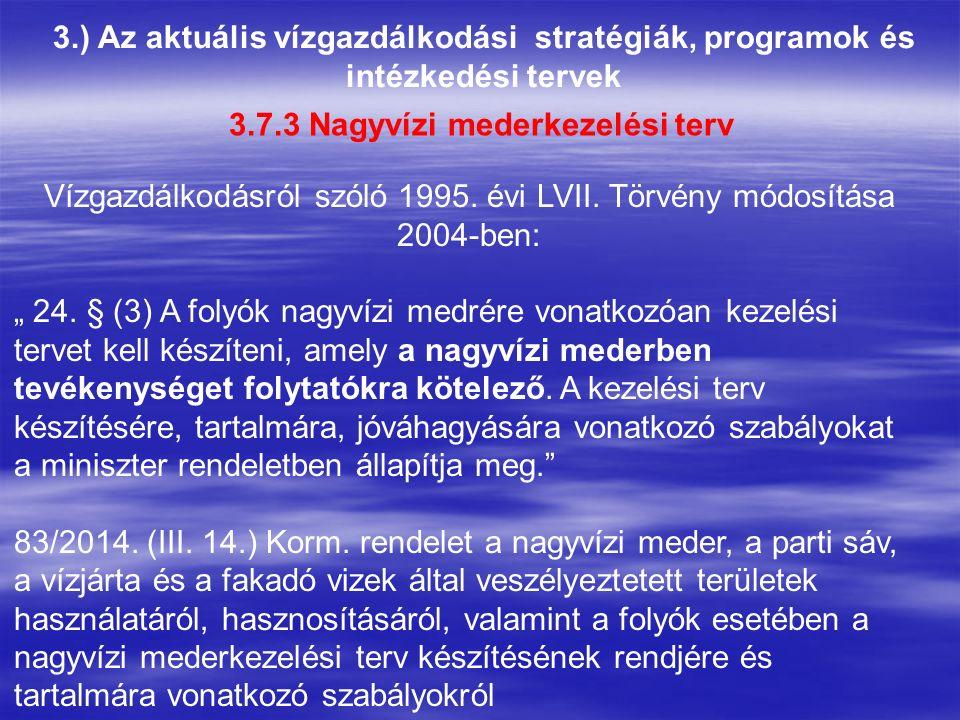 3.) Az aktuális vízgazdálkodási stratégiák, programok és intézkedési tervek 3.7.3 Nagyvízi mederkezelési terv Vízgazdálkodásról szóló 1995.