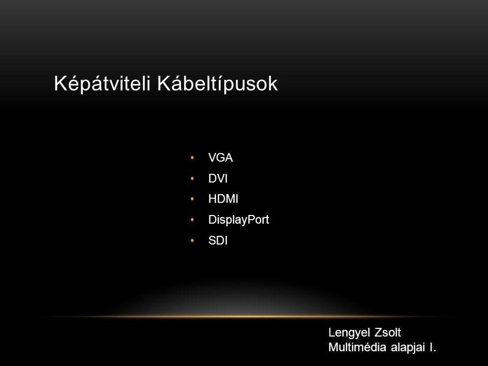 Képátviteli Kábeltípusok VGA DVI HDMI DisplayPort SDI Lengyel Zsolt Multimédia alapjai I.