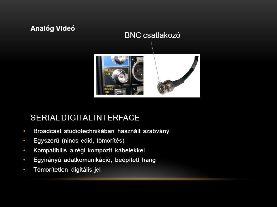 SERIAL DIGITAL INTERFACE Broadcast studiotechnikában használt szabvány Egyszerű (nincs edid, tömörítés) Kompatibilis a régi kompozit kábelekkel Egyirányú adatkomunikáció, beépített hang Tömörítetlen digitális jel Analóg Videó BNC csatlakozó