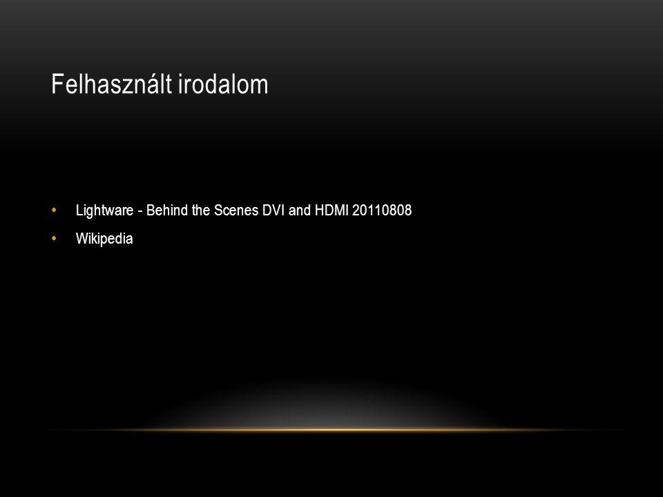 Felhasznált irodalom Lightware - Behind the Scenes DVI and HDMI 20110808 Wikipedia