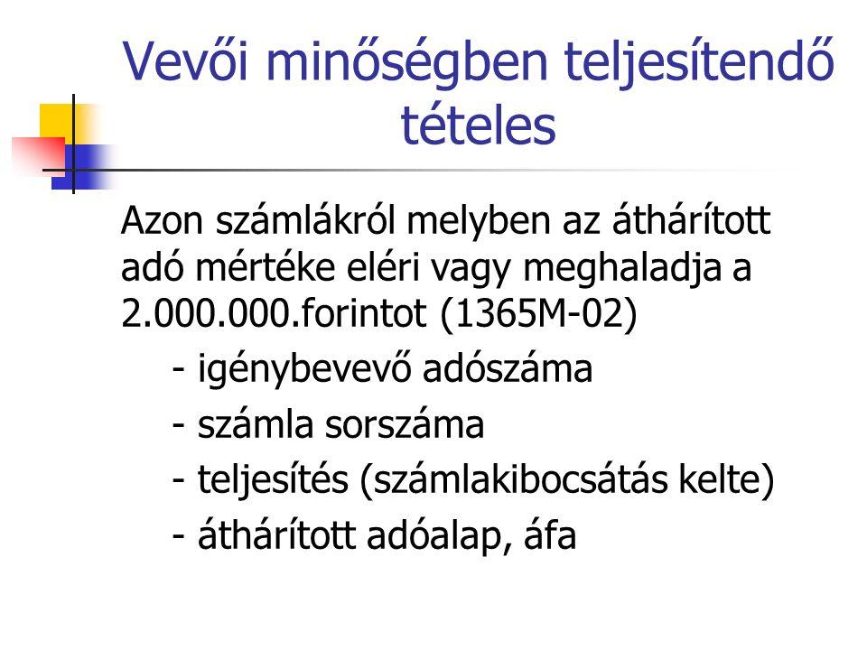 Vevői minőségben teljesítendő tételes Azon számlákról melyben az áthárított adó mértéke eléri vagy meghaladja a 2.000.000.forintot (1365M-02) - igénybevevő adószáma - számla sorszáma - teljesítés (számlakibocsátás kelte) - áthárított adóalap, áfa