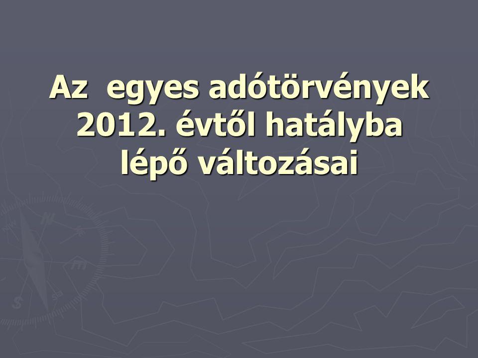 Az egyes adótörvények 2012. évtől hatályba lépő változásai