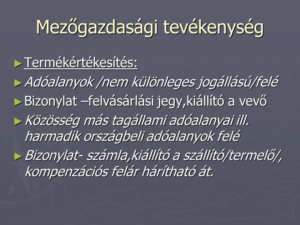 Mezőgazdasági tevékenység ► Termékértékesítés: ► Adóalanyok /nem különleges jogállású/felé ► Bizonylat –felvásárlási jegy,kiállító a vevő ► Közösség más tagállami adóalanyai ill.