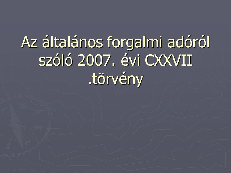 Áfa törvény ► 2006/112/EK irányelv közös hozzáadott – értékadó rendszer ► 2008/8/,2008/9/,2008/117/ EK tanácsi irányelv ► 282/2011/EU rendelet (végrehajtási rendelet) ► 2012.évi XLIX.