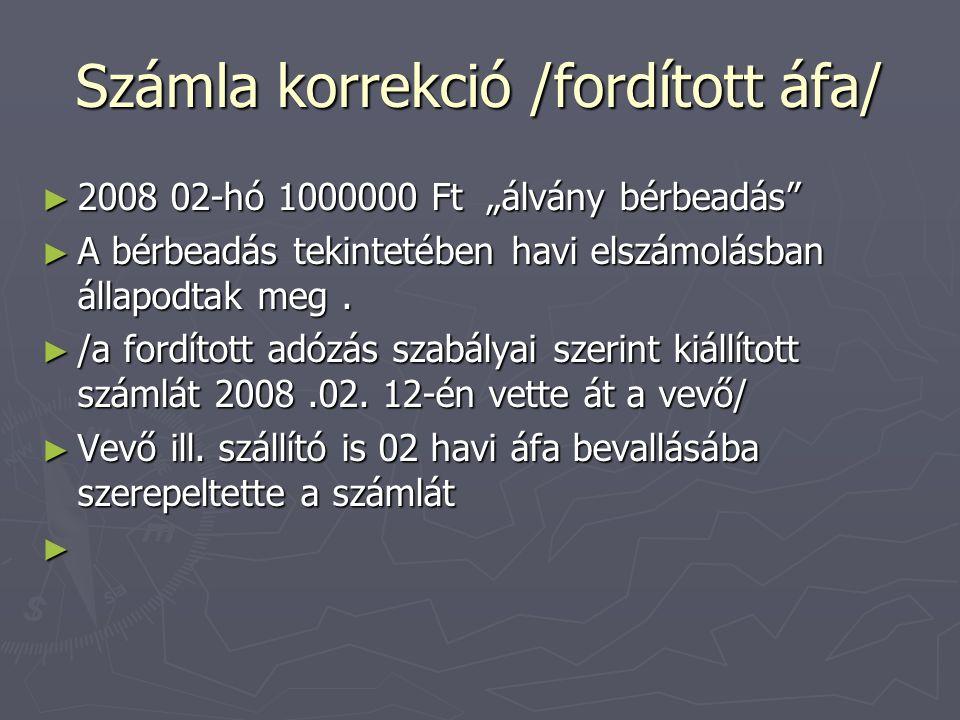 """Számla korrekció /fordított áfa/ ► 2008 02-hó 1000000 Ft """"álvány bérbeadás ► A bérbeadás tekintetében havi elszámolásban állapodtak meg."""