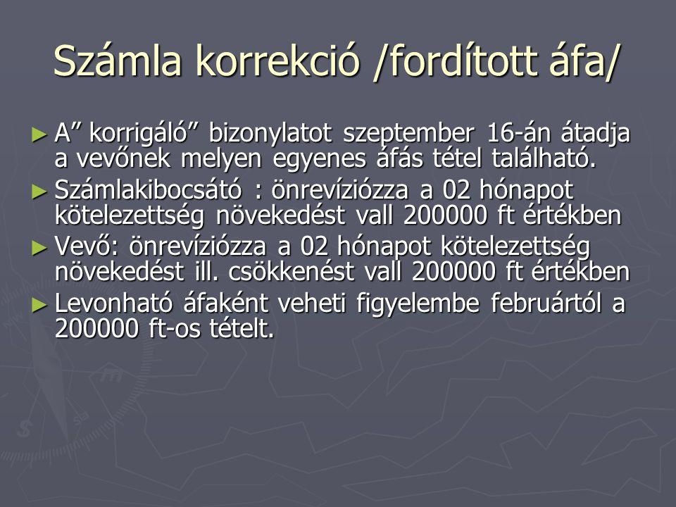 """Számla korrekció /fordított áfa/ ► A"""" korrigáló"""" bizonylatot szeptember 16-án átadja a vevőnek melyen egyenes áfás tétel található. ► Számlakibocsátó"""