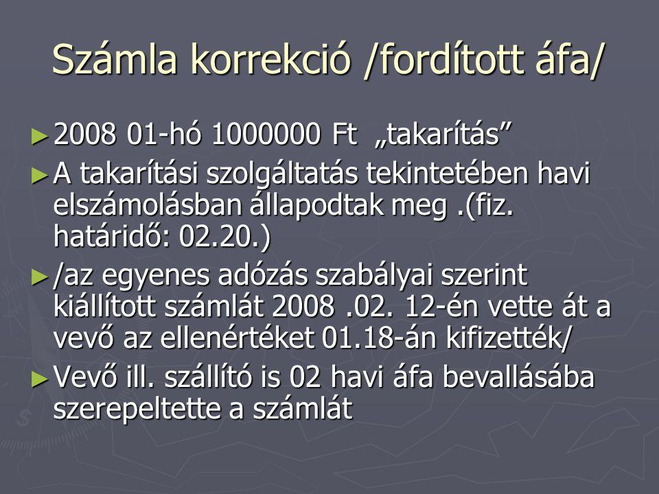 """Számla korrekció /fordított áfa/ ► 2008 01-hó 1000000 Ft """"takarítás"""" ► A takarítási szolgáltatás tekintetében havi elszámolásban állapodtak meg.(fiz."""