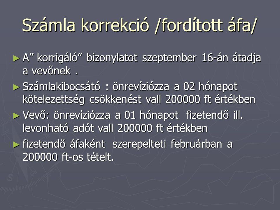 """Számla korrekció /fordított áfa/ ► A"""" korrigáló"""" bizonylatot szeptember 16-án átadja a vevőnek. ► Számlakibocsátó : önrevíziózza a 02 hónapot köteleze"""