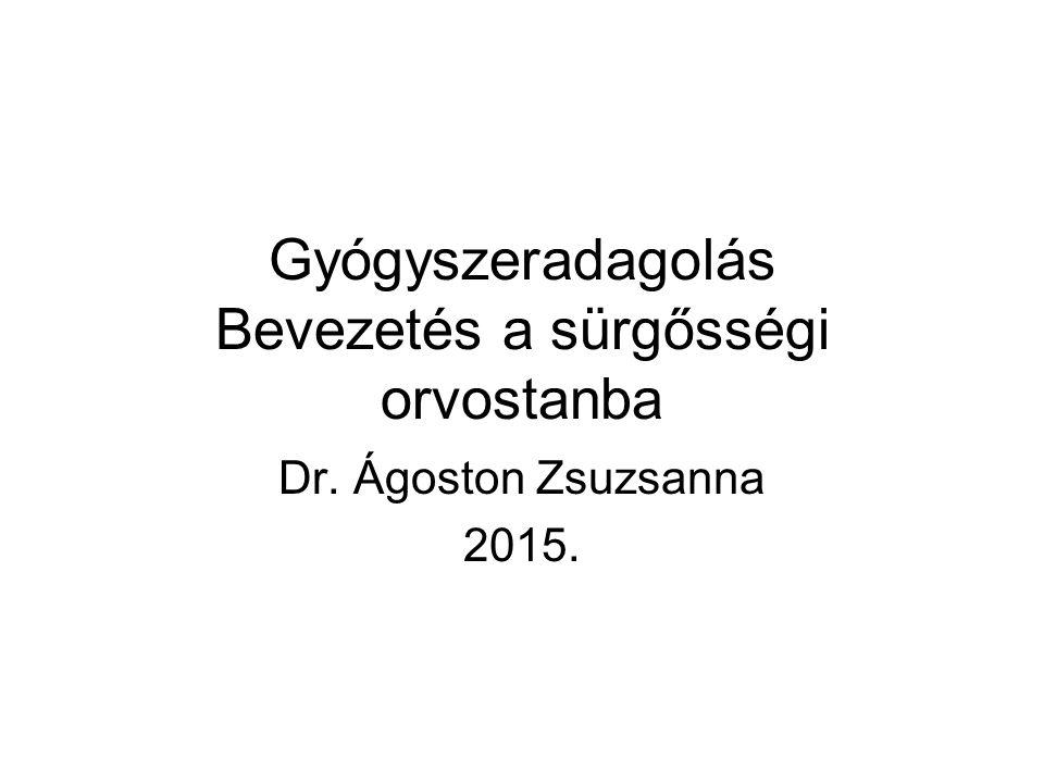 Gyógyszeradagolás Bevezetés a sürgősségi orvostanba Dr. Ágoston Zsuzsanna 2015.
