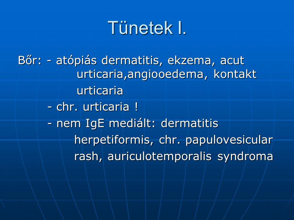 Tünetek I. Bőr: - atópiás dermatitis, ekzema, acut urticaria,angiooedema, kontakt urticaria - chr.