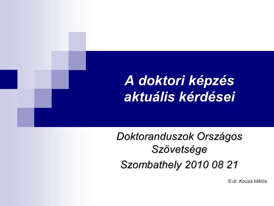 A doktori képzés aktuális kérdései Doktoranduszok Országos Szövetsége Szombathely 2010 08 21 © dr. Kocsis Miklós