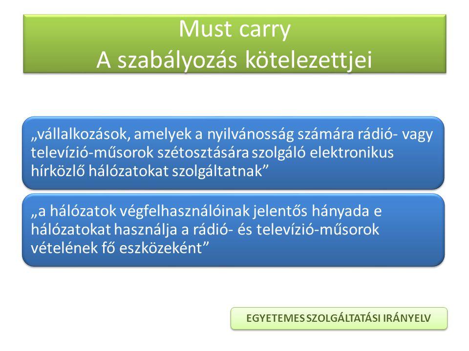 """Must carry A szabályozás kötelezettjei """"vállalkozások, amelyek a nyilvánosság számára rádió- vagy televízió-műsorok szétosztására szolgáló elektroniku"""