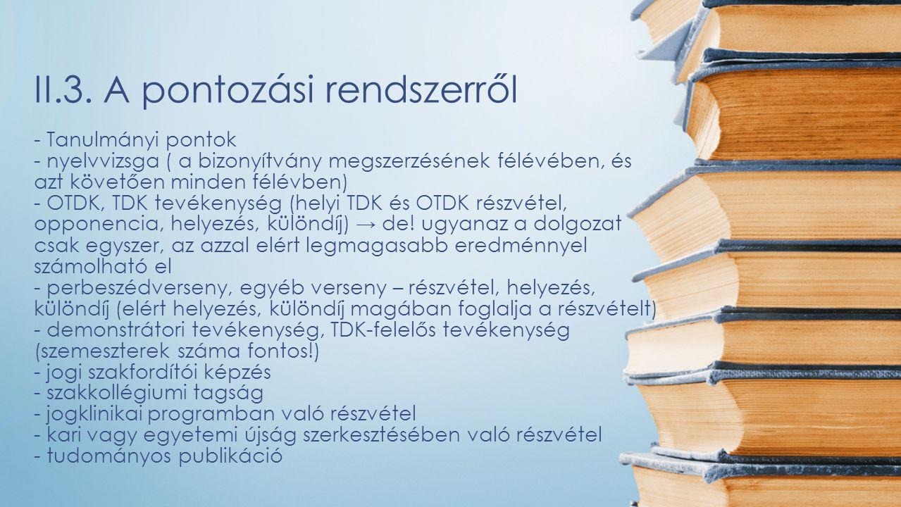 - Tanulmányi pontok - nyelvvizsga ( a bizonyítvány megszerzésének félévében, és azt követően minden félévben) - OTDK, TDK tevékenység (helyi TDK és OT