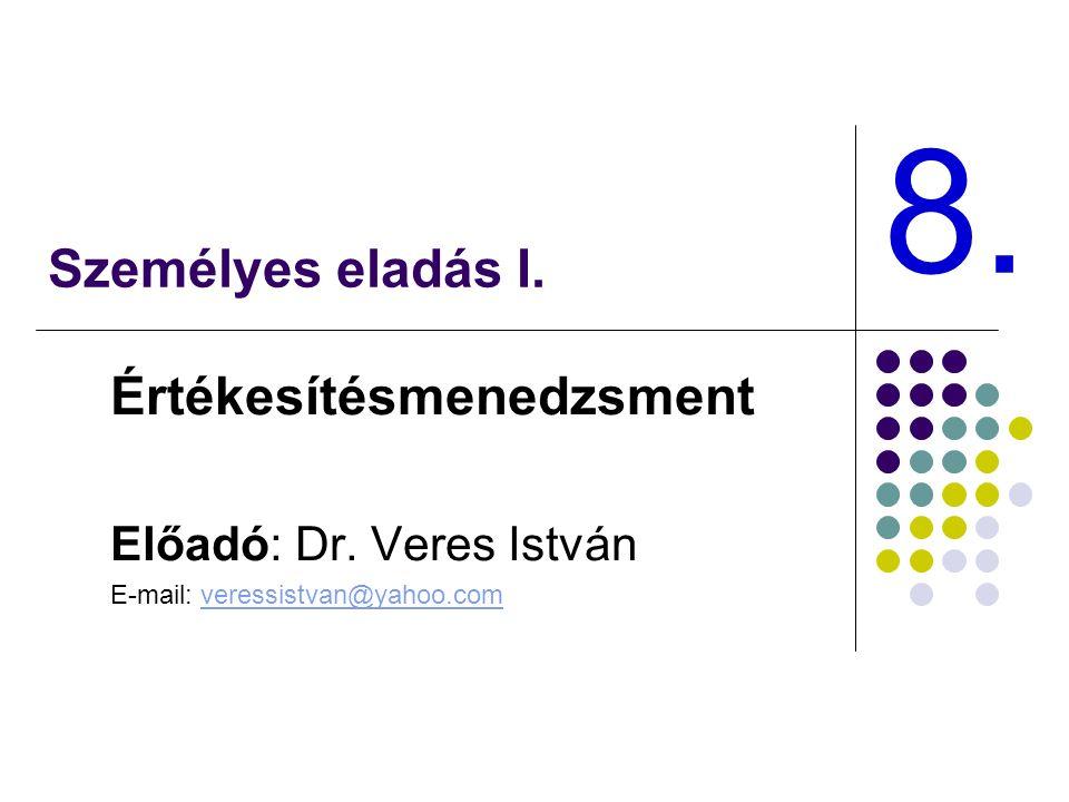 Személyes eladás I. Értékesítésmenedzsment Előadó: Dr.