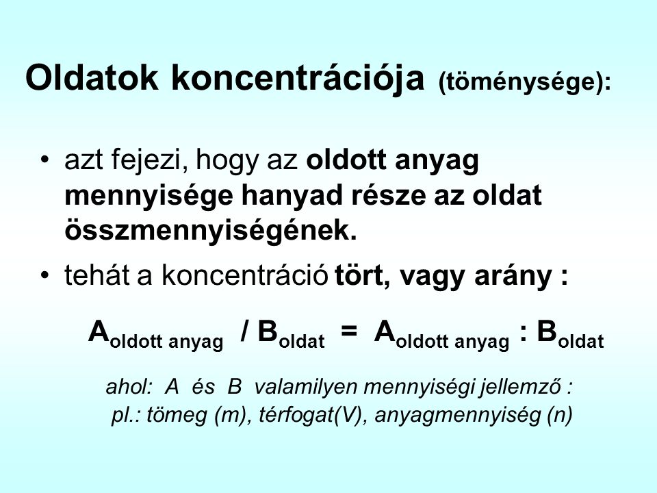 Oldatok koncentrációja (töménysége): azt fejezi, hogy az oldott anyag mennyisége hanyad része az oldat összmennyiségének. tehát a koncentráció tört, v