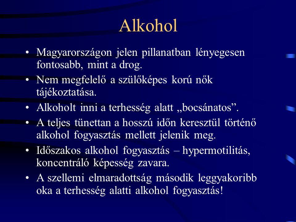 Alkohol Magyarországon jelen pillanatban lényegesen fontosabb, mint a drog. Nem megfelelő a szülőképes korú nők tájékoztatása. Alkoholt inni a terhess