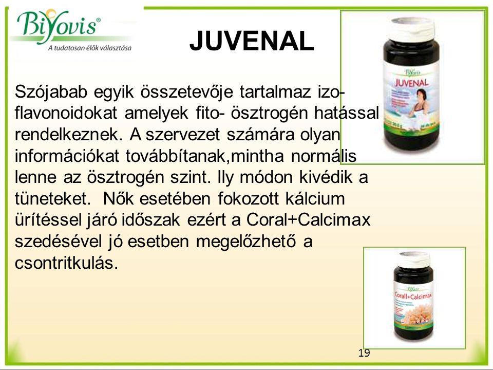 19 JUVENAL Szójabab egyik összetevője tartalmaz izo- flavonoidokat amelyek fito- ösztrogén hatással rendelkeznek.