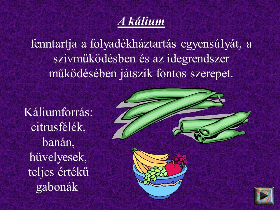 Káliumforrás: citrusfélék, banán, hüvelyesek, teljes értékű gabonák. A kálium fenntartja a folyadékháztartás egyensúlyát, a szívműködésben és az idegr