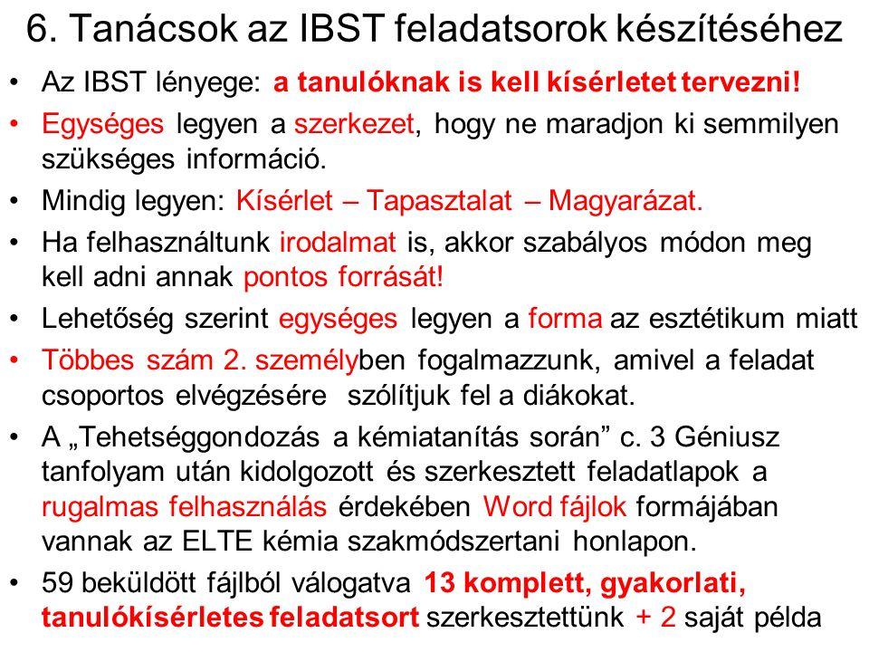 6. Tanácsok az IBST feladatsorok készítéséhez Az IBST lényege: a tanulóknak is kell kísérletet tervezni! Egységes legyen a szerkezet, hogy ne maradjon