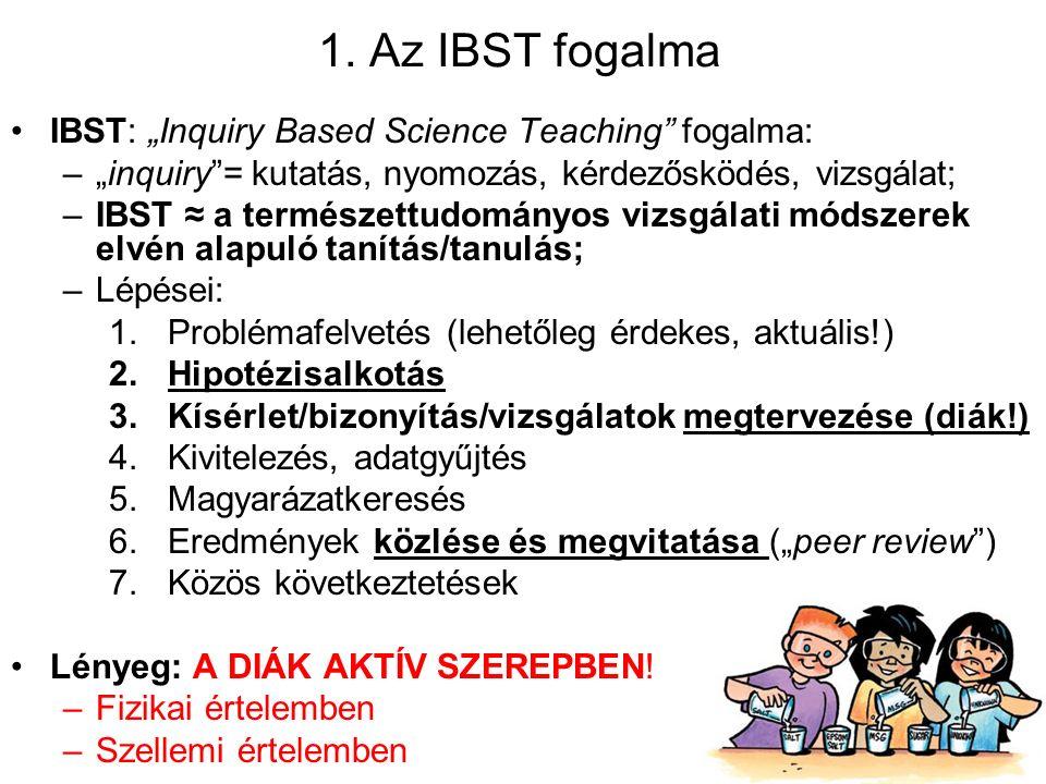 """1. Az IBST fogalma IBST: """"Inquiry Based Science Teaching"""" fogalma: –""""inquiry""""= kutatás, nyomozás, kérdezősködés, vizsgálat; –IBST ≈ a természettudomán"""