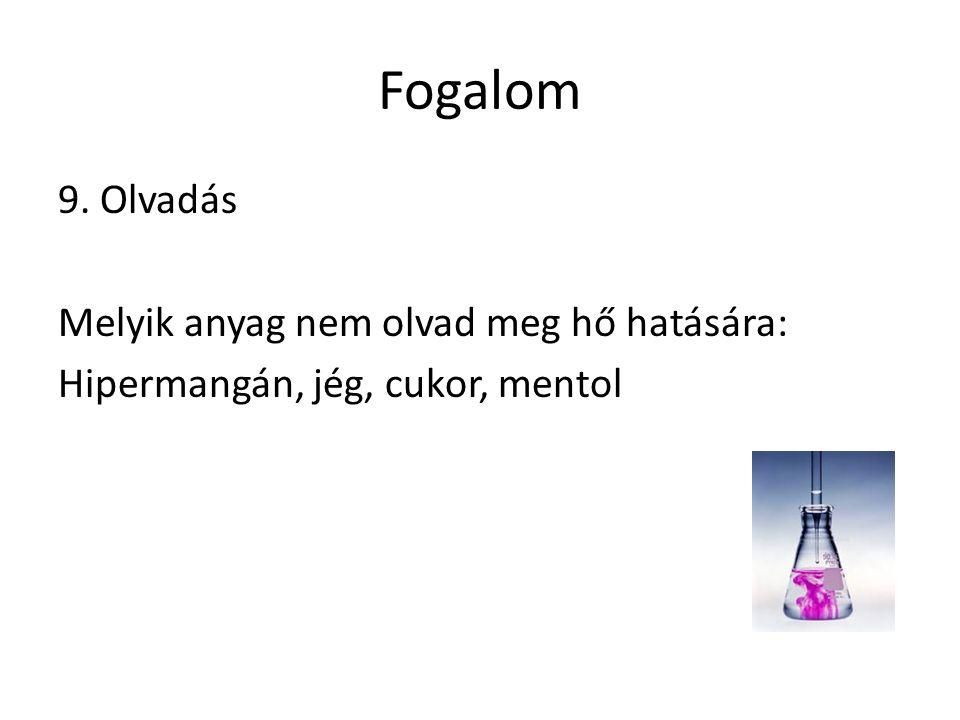 Fogalom 9. Olvadás Melyik anyag nem olvad meg hő hatására: Hipermangán, jég, cukor, mentol