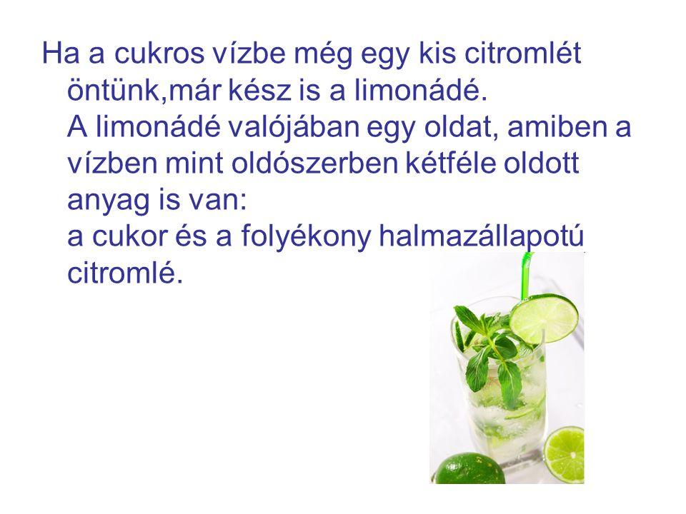 Ha a cukros vízbe még egy kis citromlét öntünk,már kész is a limonádé.