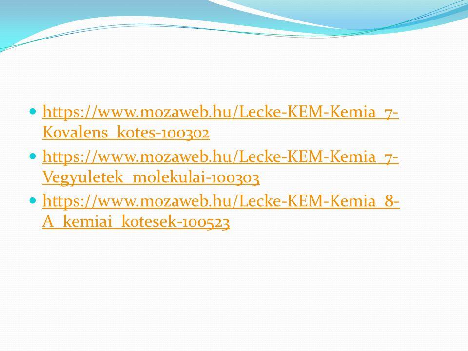 https://www.mozaweb.hu/Lecke-KEM-Kemia_7- Kovalens_kotes-100302 https://www.mozaweb.hu/Lecke-KEM-Kemia_7- Kovalens_kotes-100302 https://www.mozaweb.hu/Lecke-KEM-Kemia_7- Vegyuletek_molekulai-100303 https://www.mozaweb.hu/Lecke-KEM-Kemia_7- Vegyuletek_molekulai-100303 https://www.mozaweb.hu/Lecke-KEM-Kemia_8- A_kemiai_kotesek-100523 https://www.mozaweb.hu/Lecke-KEM-Kemia_8- A_kemiai_kotesek-100523