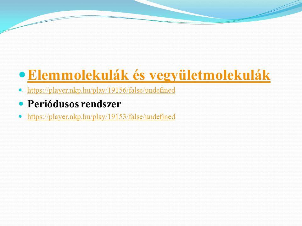 Elemmolekulák és vegyületmolekulák https://player.nkp.hu/play/19156/false/undefined Periódusos rendszer https://player.nkp.hu/play/19153/false/undefin