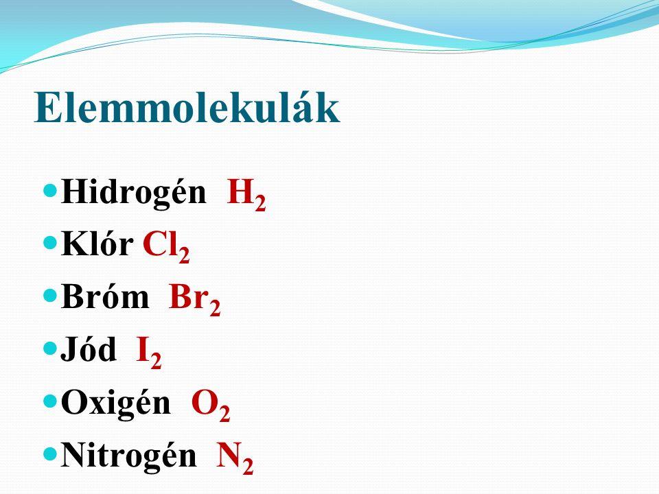 Elemmolekulák Hidrogén H 2 Klór Cl 2 Bróm Br 2 Jód I 2 Oxigén O 2 Nitrogén N 2