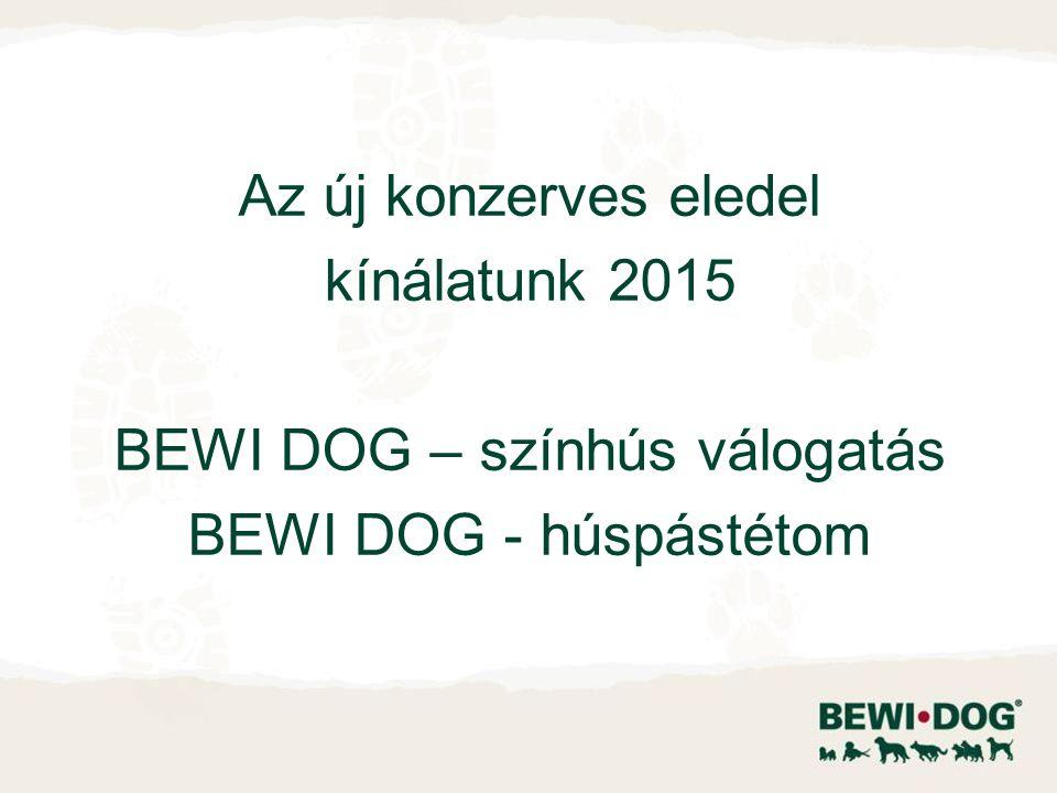 Az új konzerves eledel kínálatunk 2015 BEWI DOG – színhús válogatás BEWI DOG - húspástétom