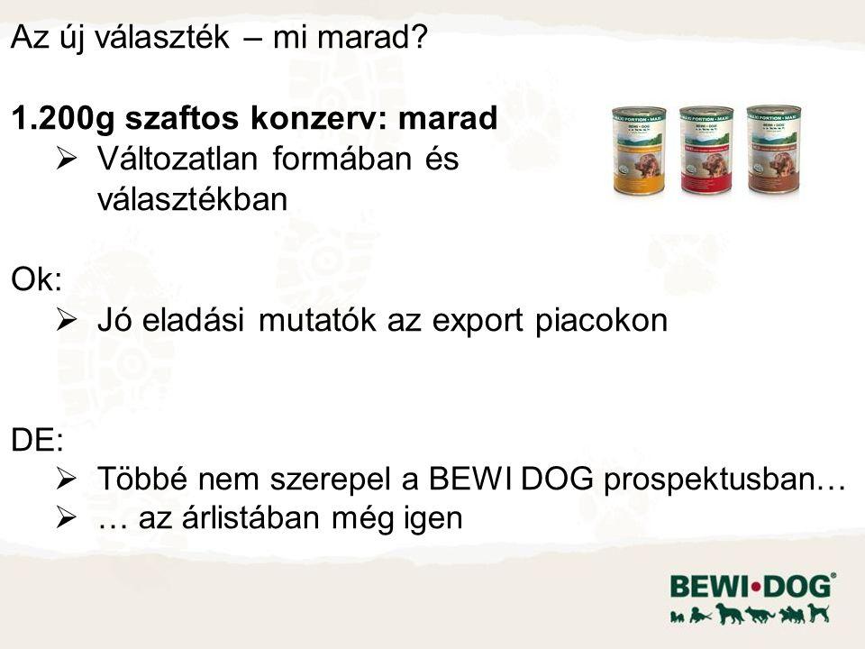 Az új választék – mi marad? 1.200g szaftos konzerv: marad  Változatlan formában és választékban Ok:  Jó eladási mutatók az export piacokon DE:  Töb