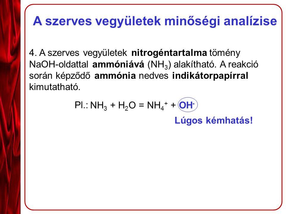 4.A szerves vegyületek nitrogéntartalma tömény NaOH-oldattal ammóniává (NH 3 ) alakítható.