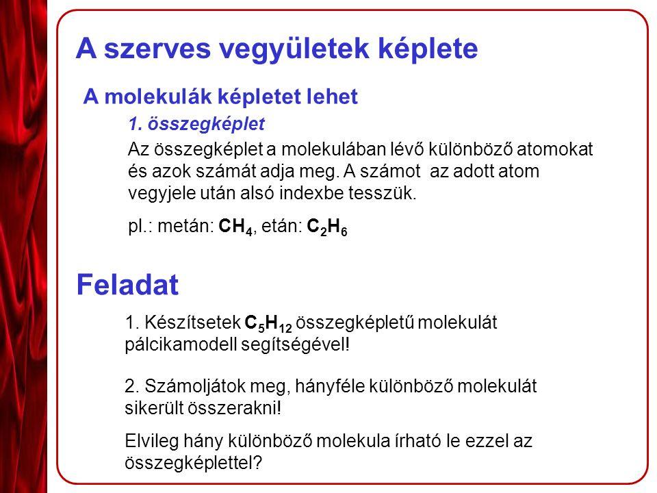 A szerves vegyületek képlete A molekulák képletet lehet 1.