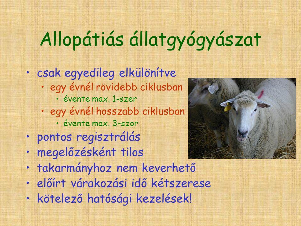 Allopátiás állatgyógyászat csak egyedileg elkülönítve egy évnél rövidebb ciklusban évente max.